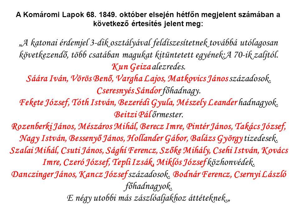 """A Komáromi Lapok 68. 1849. október elsején hétfőn megjelent számában a következő értesítés jelent meg: """"A katonai érdemjel 3-dik osztályával feldíszes"""