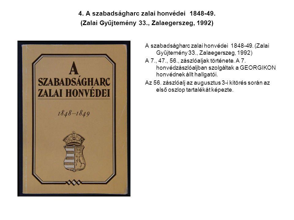 4. A szabadságharc zalai honvédei 1848-49. (Zalai Gyűjtemény 33., Zalaegerszeg, 1992) A szabadságharc zalai honvédei 1848-49. (Zalai Gyűjtemény 33., Z