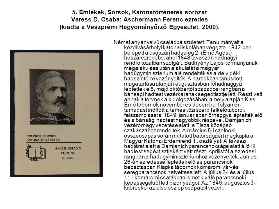 5. Emlékek, Sorsok, Katonatörténetek sorozat Veress D. Csaba: Aschermann Ferenc ezredes (kiadta a Veszprémi Hagyományőrző Egyesület, 2000). Német anya