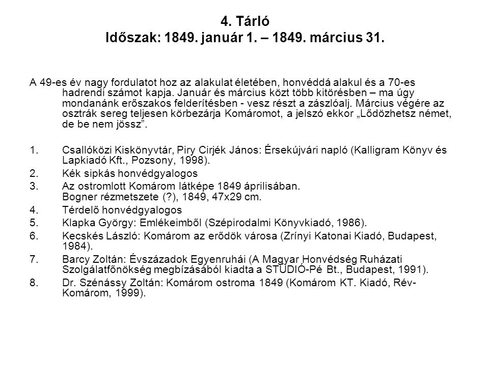 4. Tárló Időszak: 1849. január 1. – 1849. március 31. A 49-es év nagy fordulatot hoz az alakulat életében, honvéddá alakul és a 70-es hadrendi számot