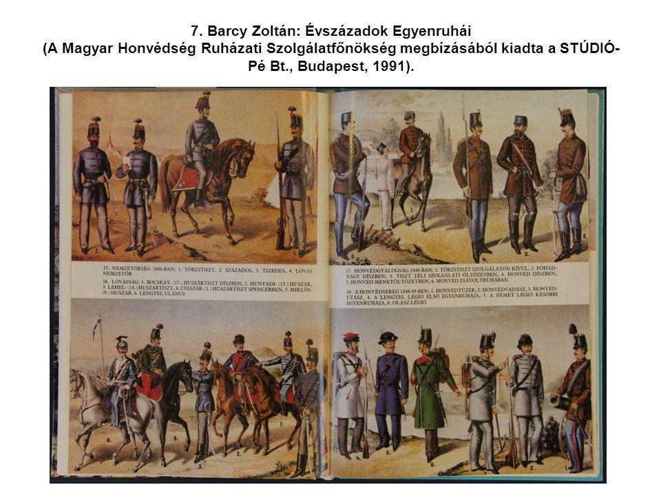 7. Barcy Zoltán: Évszázadok Egyenruhái (A Magyar Honvédség Ruházati Szolgálatfőnökség megbízásából kiadta a STÚDIÓ- Pé Bt., Budapest, 1991).