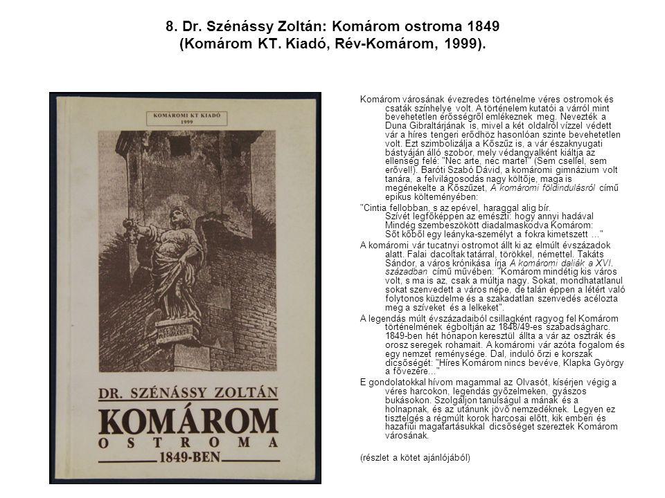 8. Dr. Szénássy Zoltán: Komárom ostroma 1849 (Komárom KT. Kiadó, Rév-Komárom, 1999). Komárom városának évezredes történelme véres ostromok és csaták s
