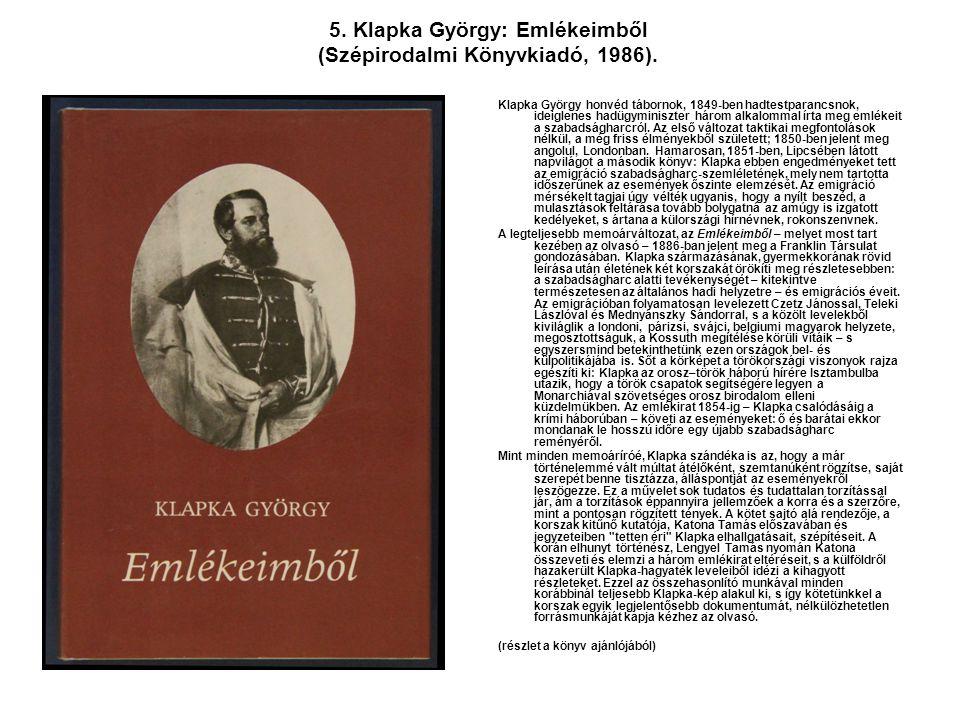 5. Klapka György: Emlékeimből (Szépirodalmi Könyvkiadó, 1986).
