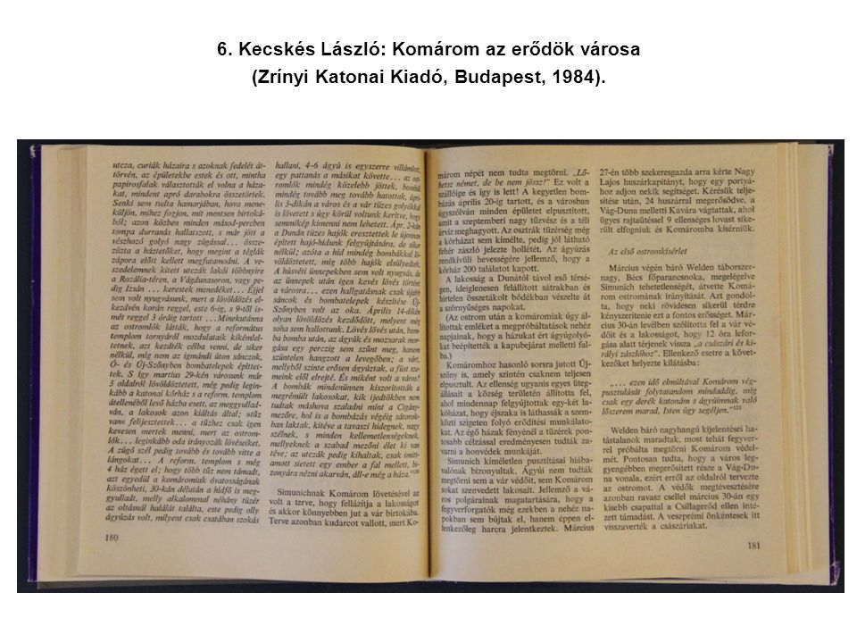 6. Kecskés László: Komárom az erődök városa (Zrínyi Katonai Kiadó, Budapest, 1984).