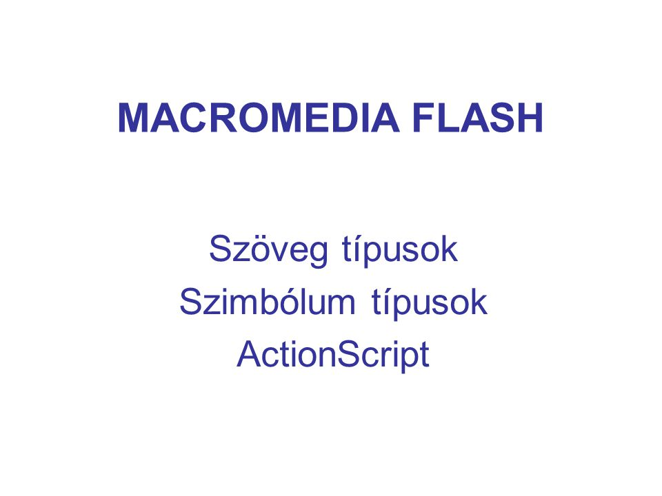 """MACROMEDIA FLASH Változók 3 x = 6; // x is a number, 6 y = 4 ; // y is a string, 4"""" z = x - y; // This sets z to the number 2 Automatikus """"string-to-number átalakítás"""