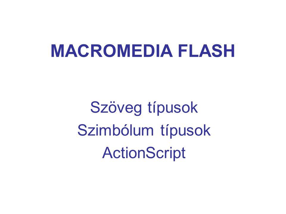 MACROMEDIA FLASH Szöveg típusok Szimbólum típusok ActionScript