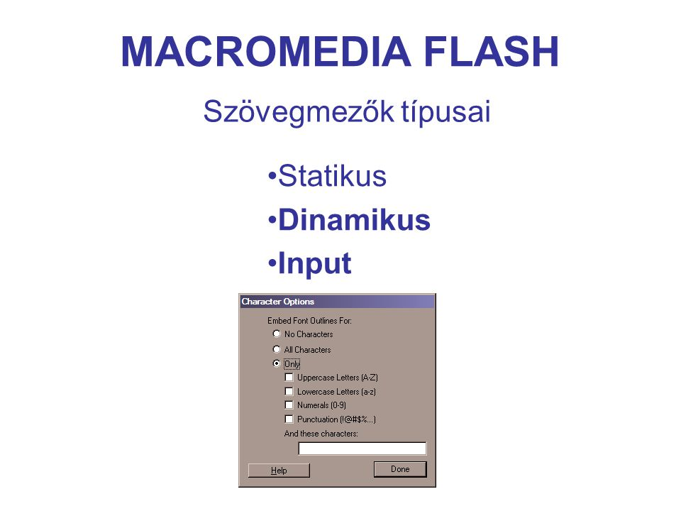 MACROMEDIA FLASH Dinamikusan létrehozott változók var i = 1; set ( player + i + name , bruce );