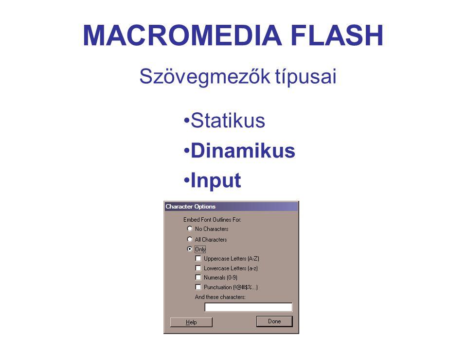MACROMEDIA FLASH Szimbólum típusok Movie clip Button symbol Graphic symbol