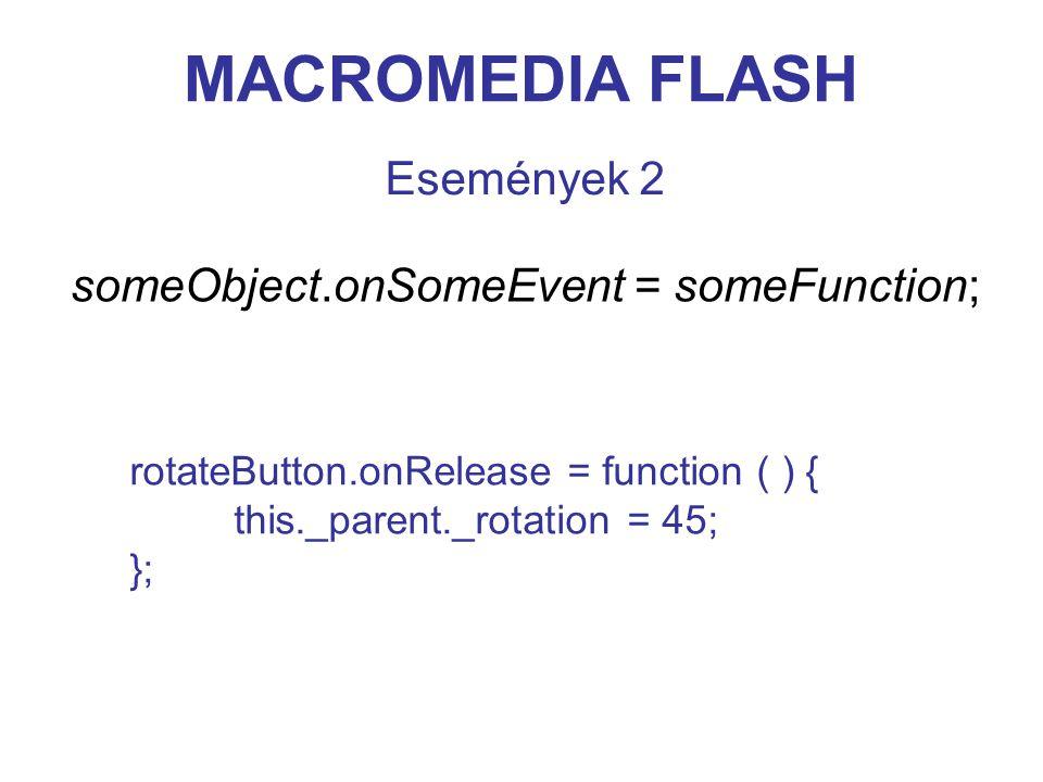 MACROMEDIA FLASH ActionScript object.method( ); boy.run( ); someMovieClip.play( ); object.property = value; boy.speed = 5; someMovieClip._width = 60; Objektum orientált programozás 1