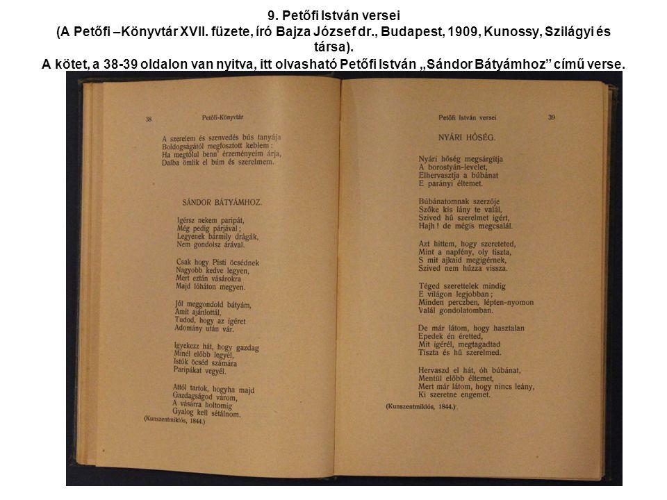 9. Petőfi István versei (A Petőfi –Könyvtár XVII. füzete, író Bajza József dr., Budapest, 1909, Kunossy, Szilágyi és társa). A kötet, a 38-39 oldalon