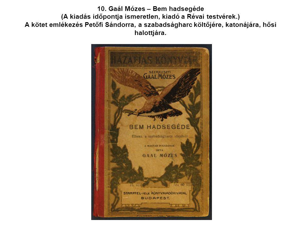 10. Gaál Mózes – Bem hadsegéde (A kiadás időpontja ismeretlen, kiadó a Révai testvérek.) A kötet emlékezés Petőfi Sándorra, a szabadságharc költőjére,