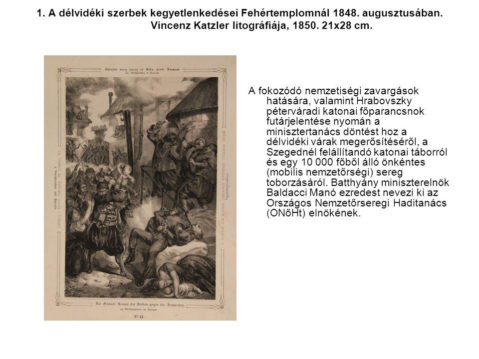 1. A délvidéki szerbek kegyetlenkedései Fehértemplomnál 1848. augusztusában. Vincenz Katzler litográfiája, 1850. 21x28 cm. A fokozódó nemzetiségi zava