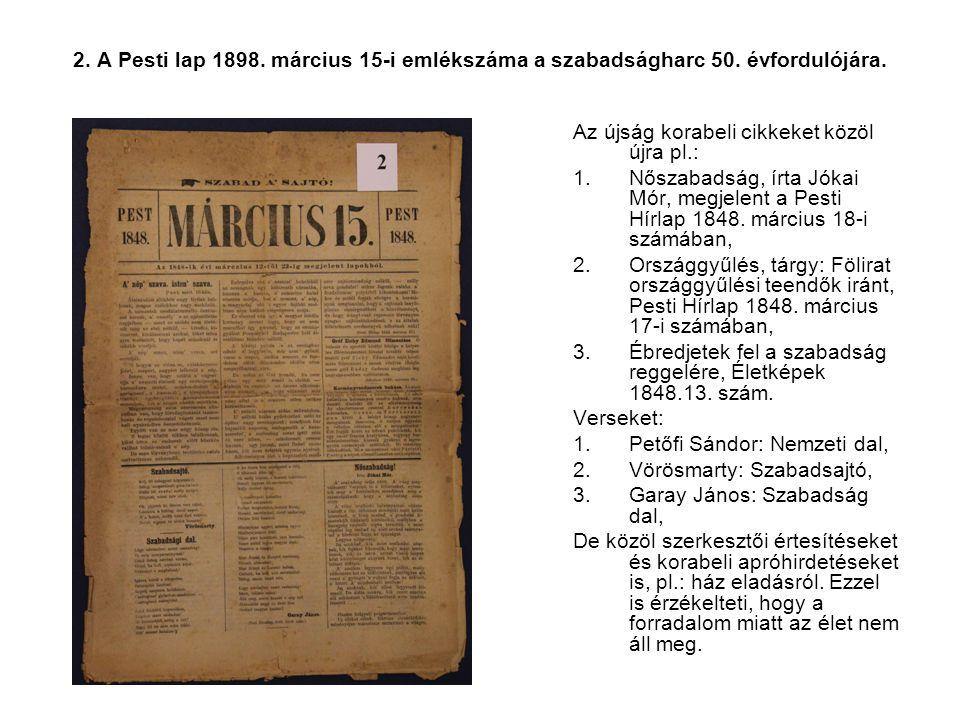 2. A Pesti lap 1898. március 15-i emlékszáma a szabadságharc 50. évfordulójára. Az újság korabeli cikkeket közöl újra pl.: 1.Nőszabadság, írta Jókai M