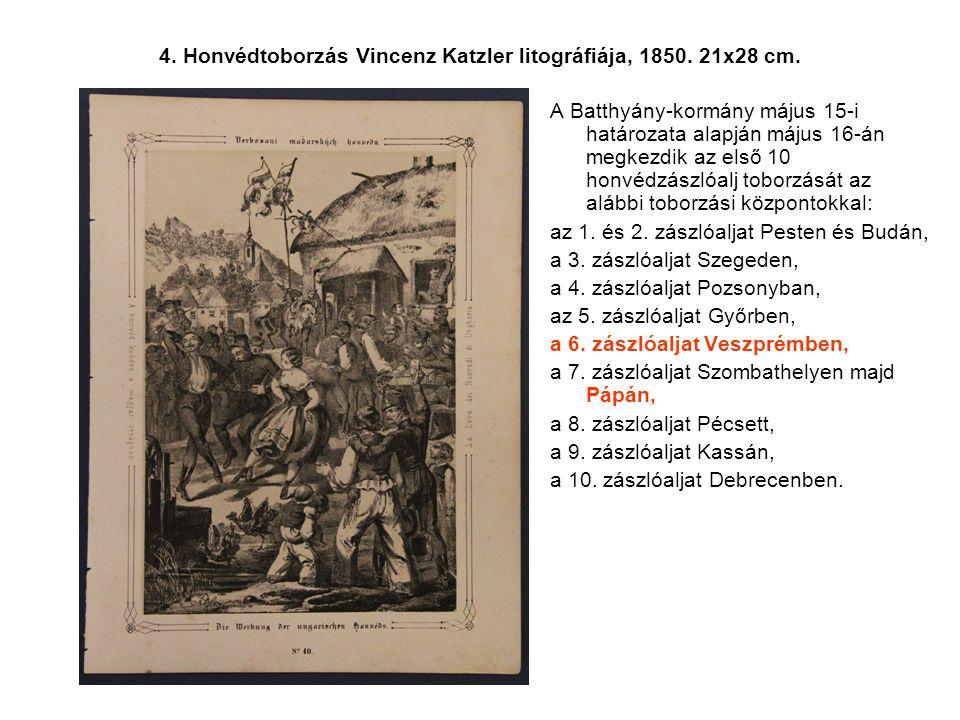 4. Honvédtoborzás Vincenz Katzler litográfiája, 1850. 21x28 cm. A Batthyány-kormány május 15-i határozata alapján május 16-án megkezdik az első 10 hon