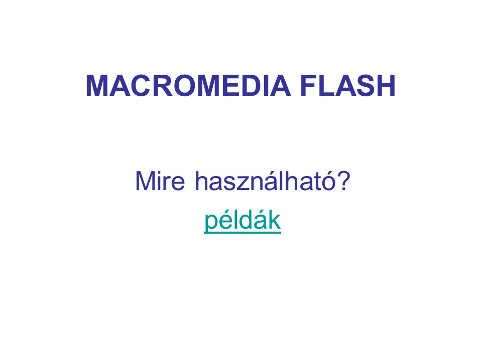 MACROMEDIA FLASH Mire használható példák