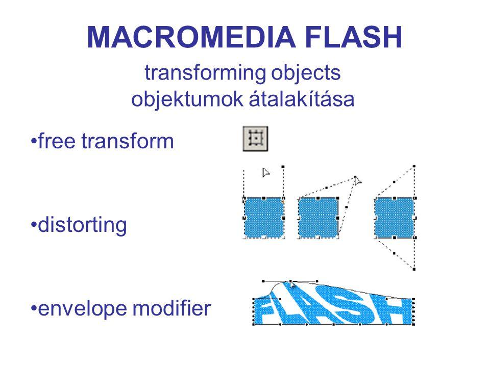 MACROMEDIA FLASH transforming objects objektumok átalakítása free transform distorting envelope modifier