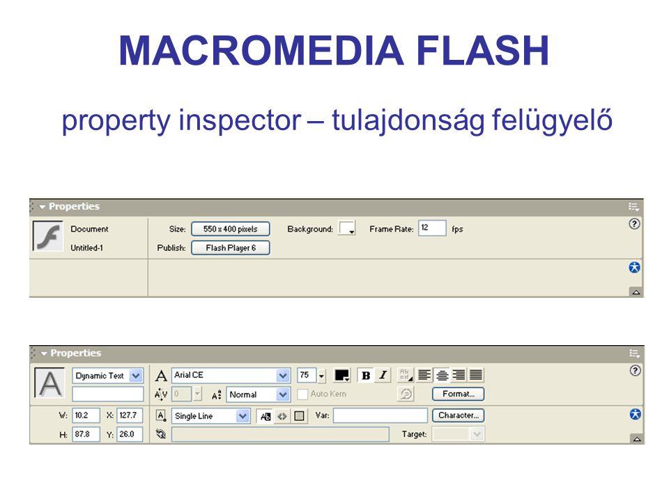 MACROMEDIA FLASH property inspector – tulajdonság felügyelő