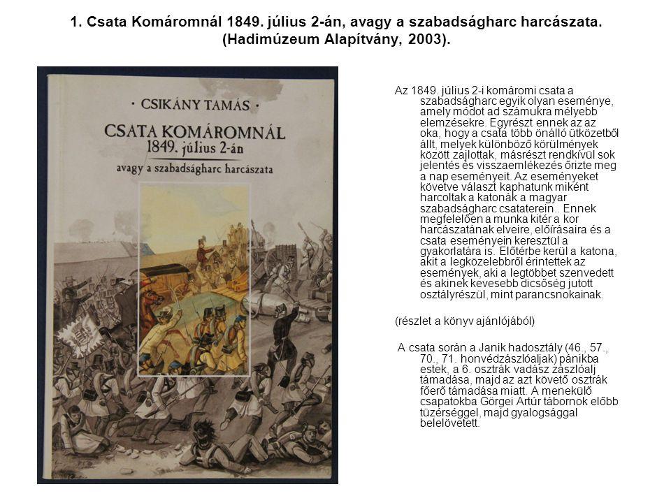 1. Csata Komáromnál 1849. július 2-án, avagy a szabadságharc harcászata. (Hadimúzeum Alapítvány, 2003). Az 1849. július 2-i komáromi csata a szabadság