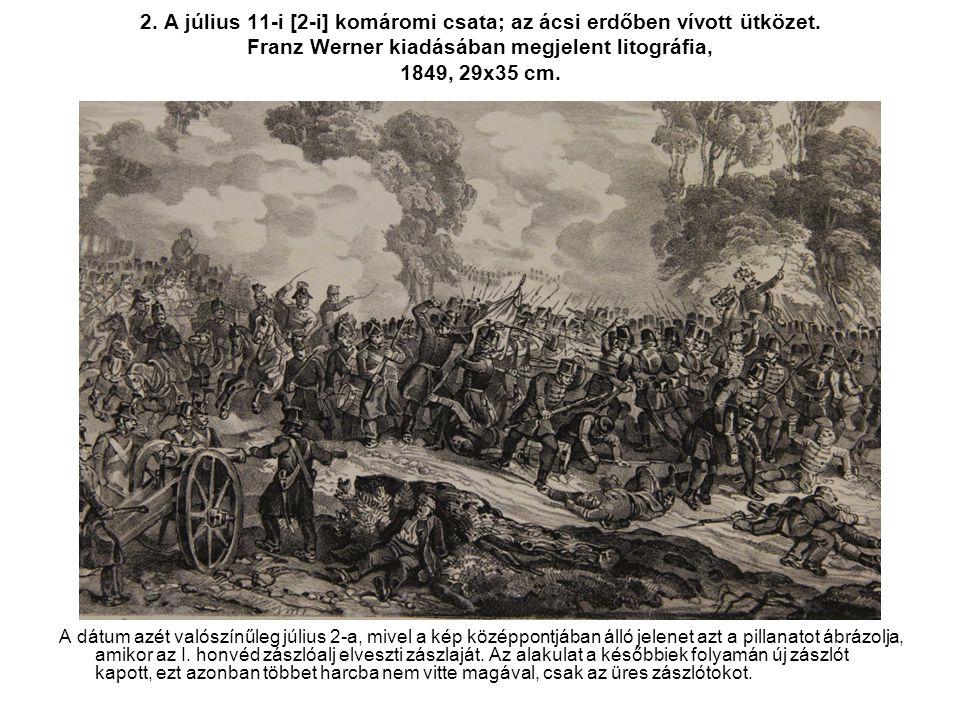 2. A július 11-i [2-i] komáromi csata; az ácsi erdőben vívott ütközet. Franz Werner kiadásában megjelent litográfia, 1849, 29x35 cm. A dátum azét való