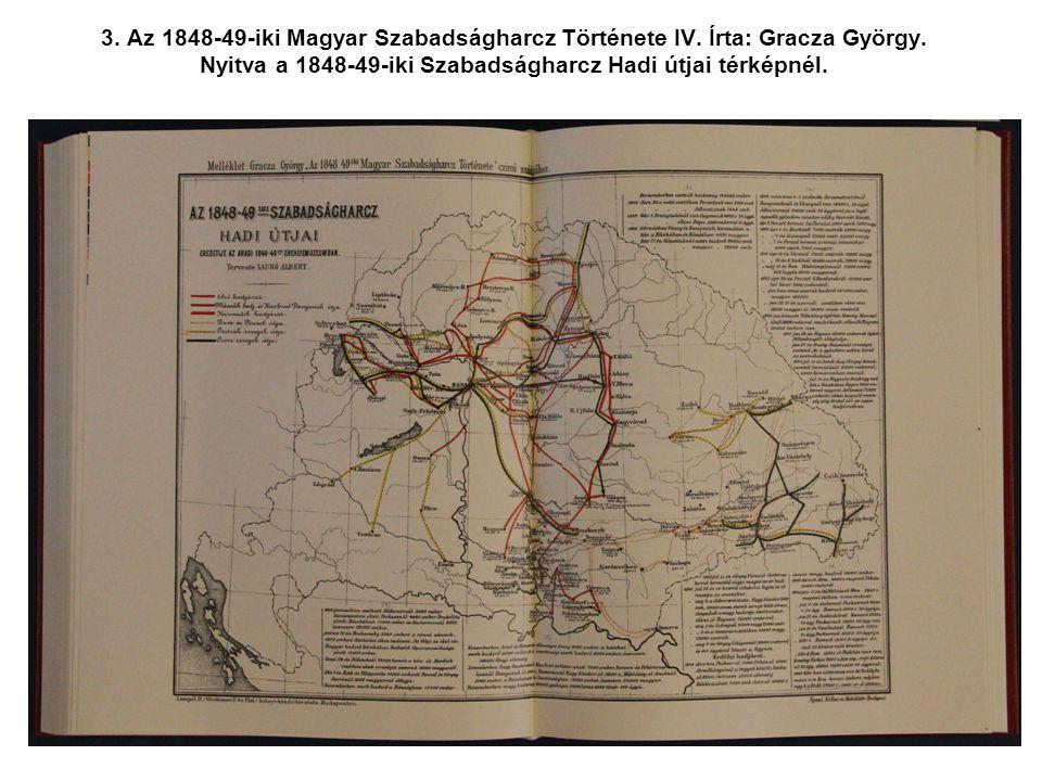 3. Az 1848-49-iki Magyar Szabadságharcz Története IV. Írta: Gracza György. Nyitva a 1848-49-iki Szabadságharcz Hadi útjai térképnél.