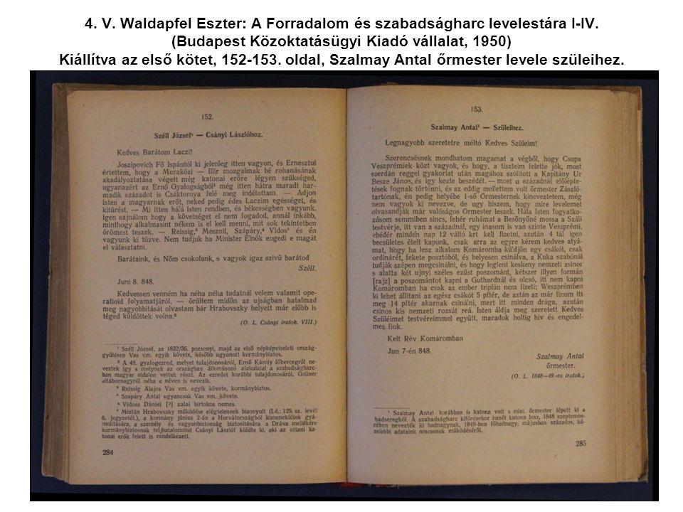 4. V. Waldapfel Eszter: A Forradalom és szabadságharc levelestára I-IV. (Budapest Közoktatásügyi Kiadó vállalat, 1950) Kiállítva az első kötet, 152-15