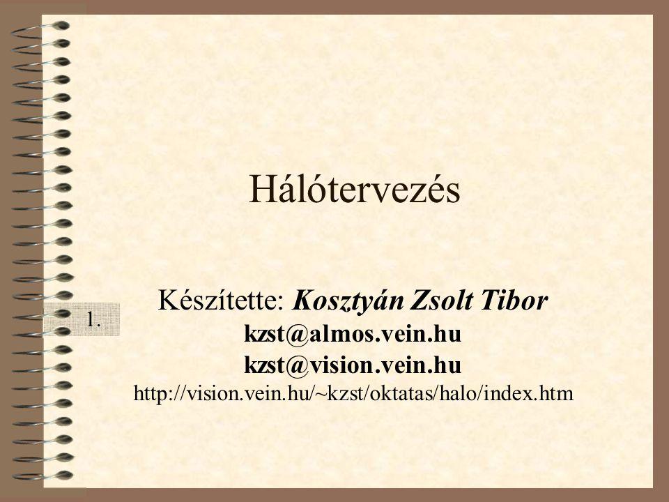 Hálótervezés Készítette: Kosztyán Zsolt Tibor kzst@almos.vein.hu kzst@vision.vein.hu http://vision.vein.hu/~kzst/oktatas/halo/index.htm 1.