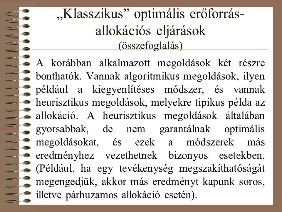 """""""Klasszikus"""" optimális erőforrás- allokációs eljárások (összefoglalás) A korábban alkalmazott megoldások két részre bonthatók. Vannak algoritmikus meg"""