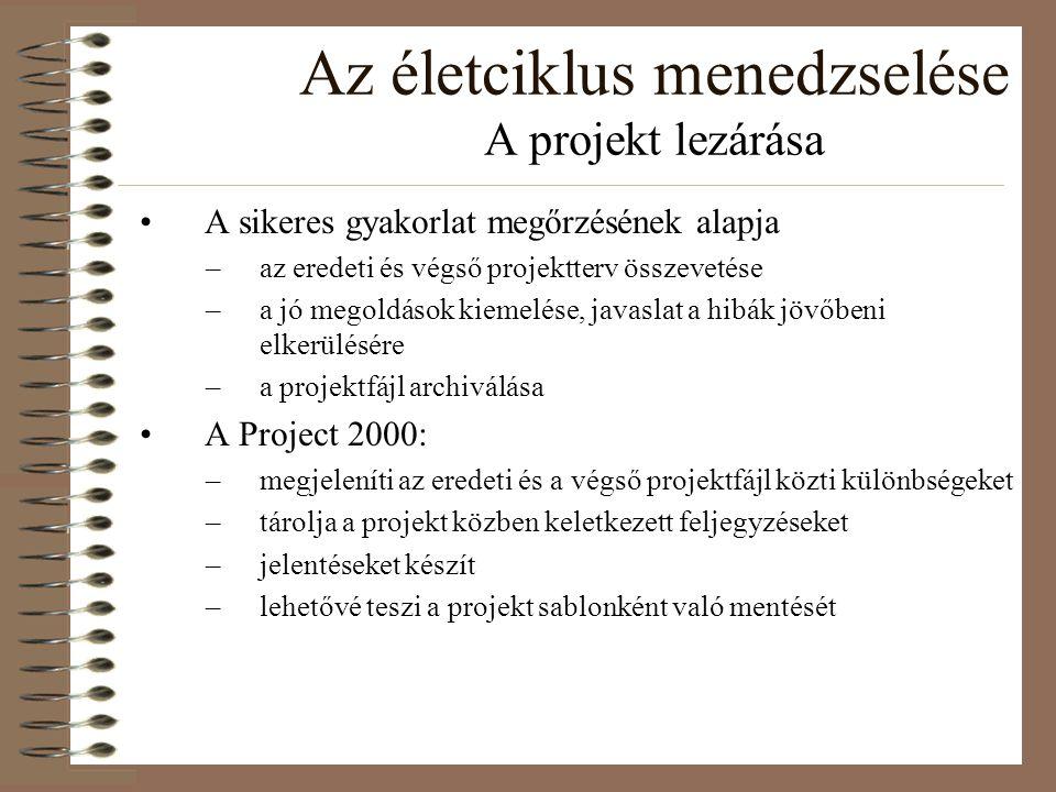 Az életciklus menedzselése A projekt lezárása A sikeres gyakorlat megőrzésének alapja –az eredeti és végső projektterv összevetése –a jó megoldások ki