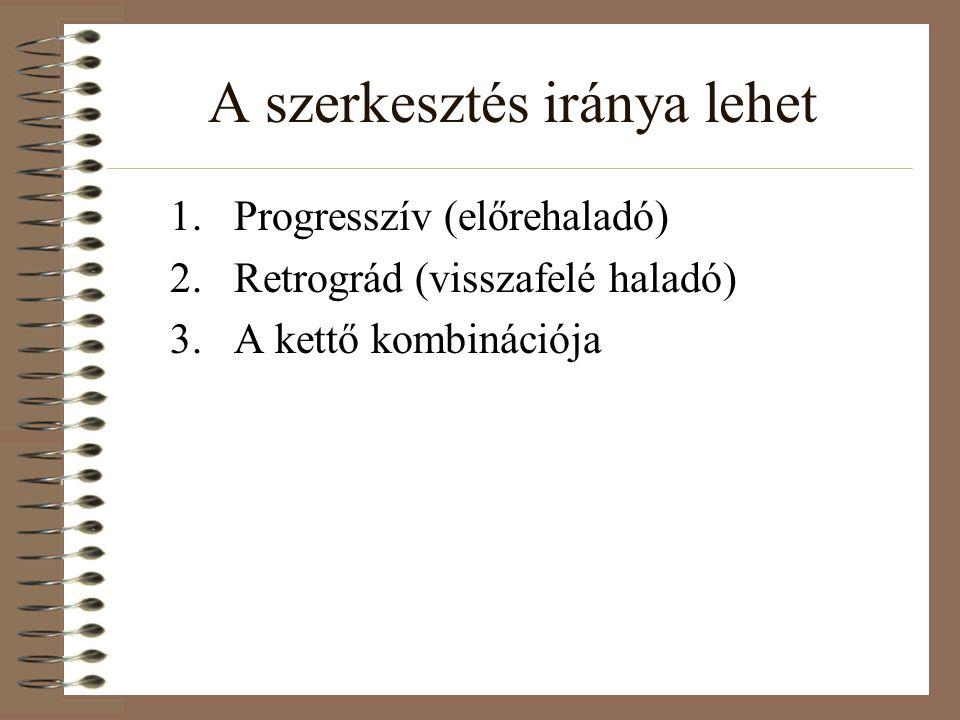 A szerkesztés iránya lehet 1.Progresszív (előrehaladó) 2.Retrográd (visszafelé haladó) 3.A kettő kombinációja