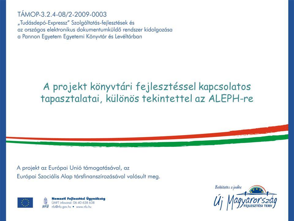 A projekt könyvtári fejlesztéssel kapcsolatos tapasztalatai, különös tekintettel az ALEPH-re