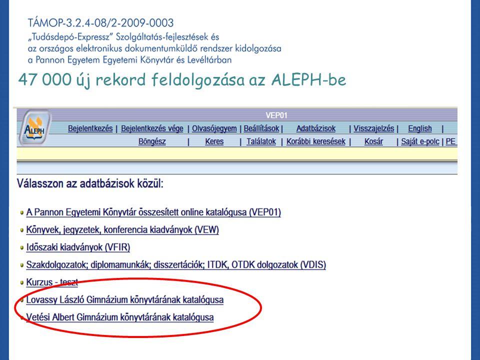 A projekt könyvtári fejlesztéssel kapcsolatos tapasztalatai, különös tekintettel az ALEPH-re 47 000 új rekord feldolgozása az ALEPH-be
