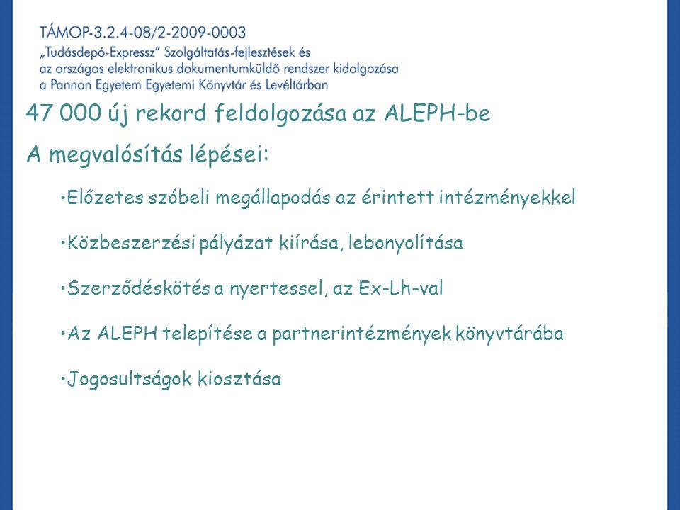A projekt könyvtári fejlesztéssel kapcsolatos tapasztalatai, különös tekintettel az ALEPH-re 47 000 új rekord feldolgozása az ALEPH-be A megvalósítás lépései: Előzetes szóbeli megállapodás az érintett intézményekkel Közbeszerzési pályázat kiírása, lebonyolítása Szerződéskötés a nyertessel, az Ex-Lh-val Az ALEPH telepítése a partnerintézmények könyvtárába Jogosultságok kiosztása