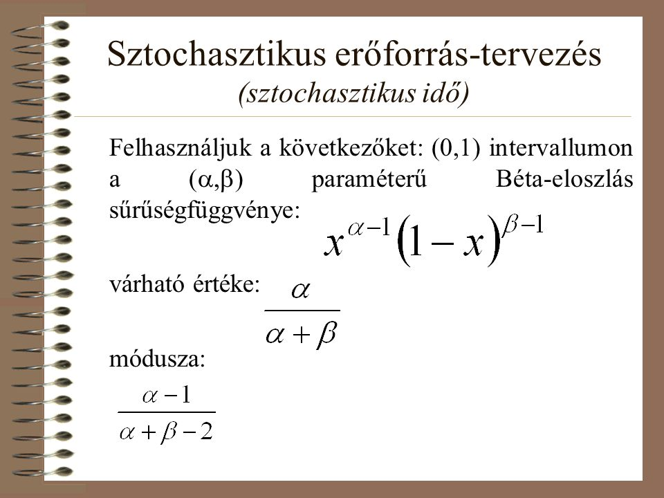 Sztochasztikus erőforrás-tervezés (sztochasztikus idő) Felhasználjuk a következőket: (0,1) intervallumon a (  ) paraméterű Béta-eloszlás sűrűségfüggvénye: várható értéke: módusza: