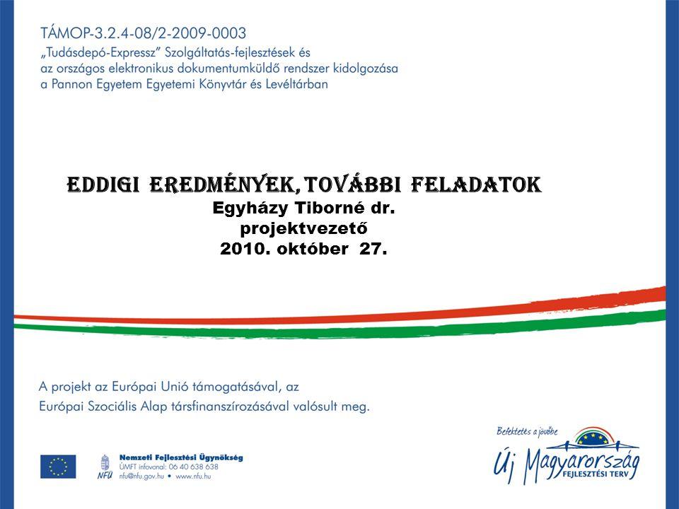 Eddigi eredmények, további feladatok Egyházy Tiborné dr. projektvezető 2010. október 27.