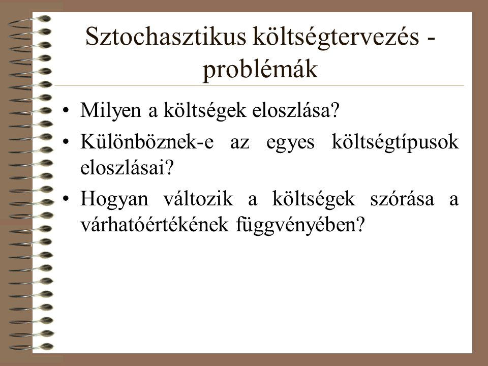 Sztochasztikus költségtervezés - problémák Milyen a költségek eloszlása.