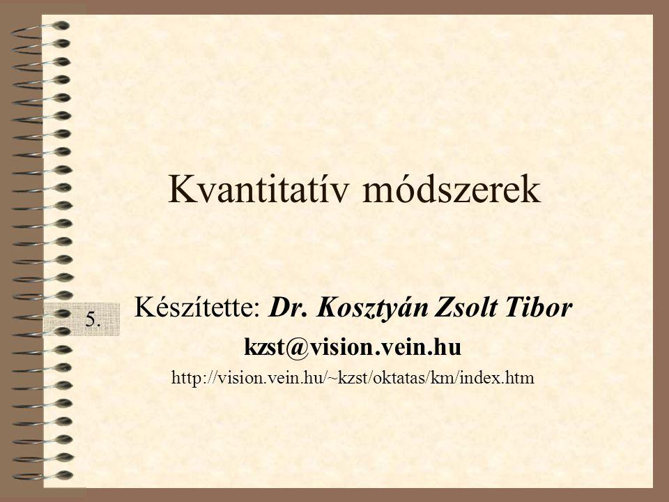 Kvantitatív módszerek Készítette: Dr. Kosztyán Zsolt Tibor kzst@vision.vein.hu http://vision.vein.hu/~kzst/oktatas/km/index.htm 5.