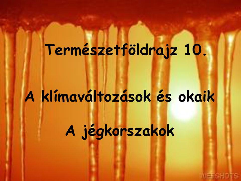 A klímaváltozások és okaik A Föld klímáját 1) a Nap, 2) a külső földövek és 3) a litoszféra kölcsönhatása szabályozza.