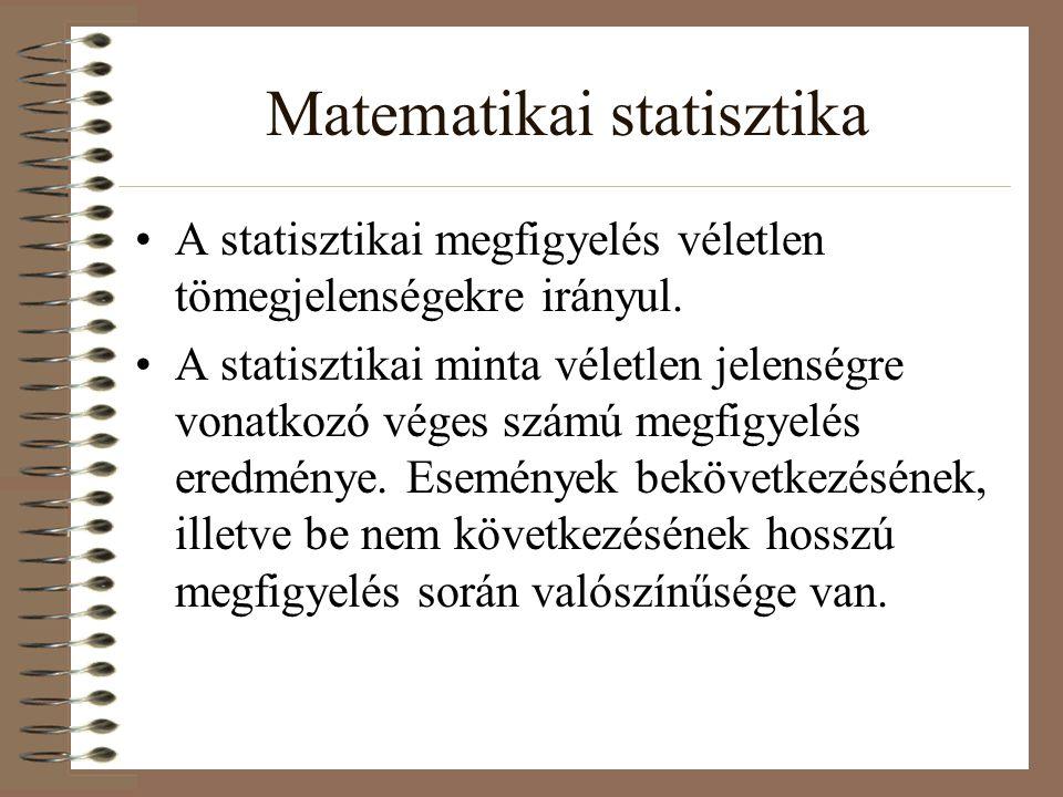 Matematikai statisztika A statisztikai megfigyelés véletlen tömegjelenségekre irányul. A statisztikai minta véletlen jelenségre vonatkozó véges számú