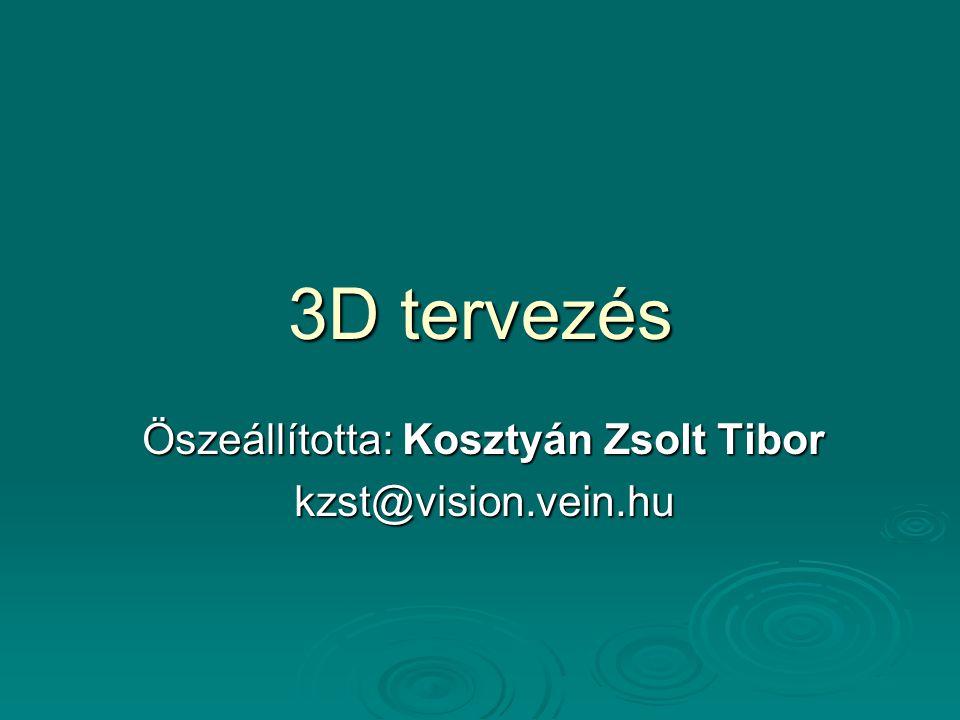 3D tervezés Öszeállította: Kosztyán Zsolt Tibor kzst@vision.vein.hu