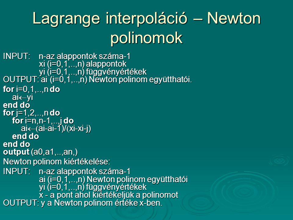 Lagrange interpoláció – Newton polinomok INPUT: n-az alappontok száma-1 xi (i=0,1,..,n) alappontok yi (i=0,1,..,n) függvényértékek OUTPUT: ai (i=0,1,.