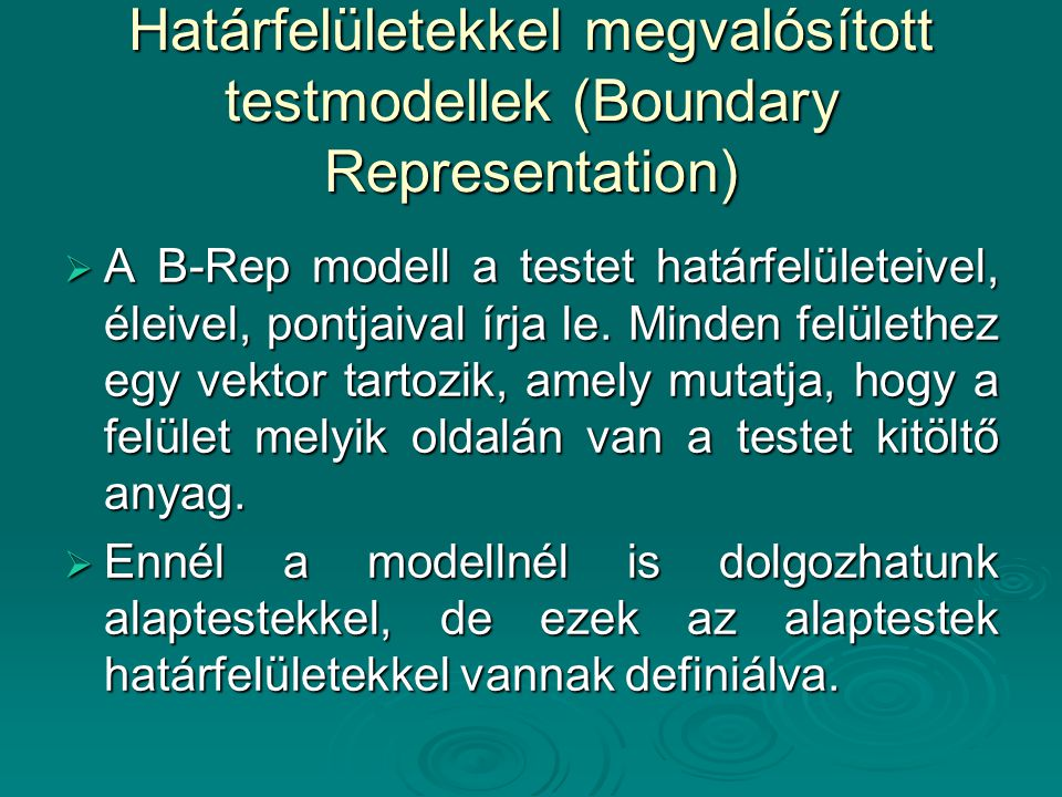 Határfelületekkel megvalósított testmodellek (Boundary Representation)  A B-Rep modell a testet határfelületeivel, éleivel, pontjaival írja le. Minde
