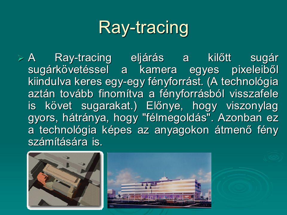 Ray-tracing  A Ray-tracing eljárás a kilőtt sugár sugárkövetéssel a kamera egyes pixeleiből kiindulva keres egy-egy fényforrást. (A technológia aztán