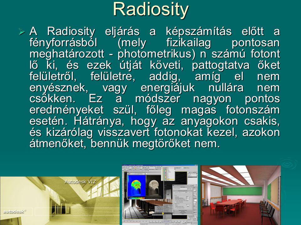Radiosity  A Radiosity eljárás a képszámítás előtt a fényforrásból (mely fizikailag pontosan meghatározott - photometrikus) n számú fotont lő ki, és