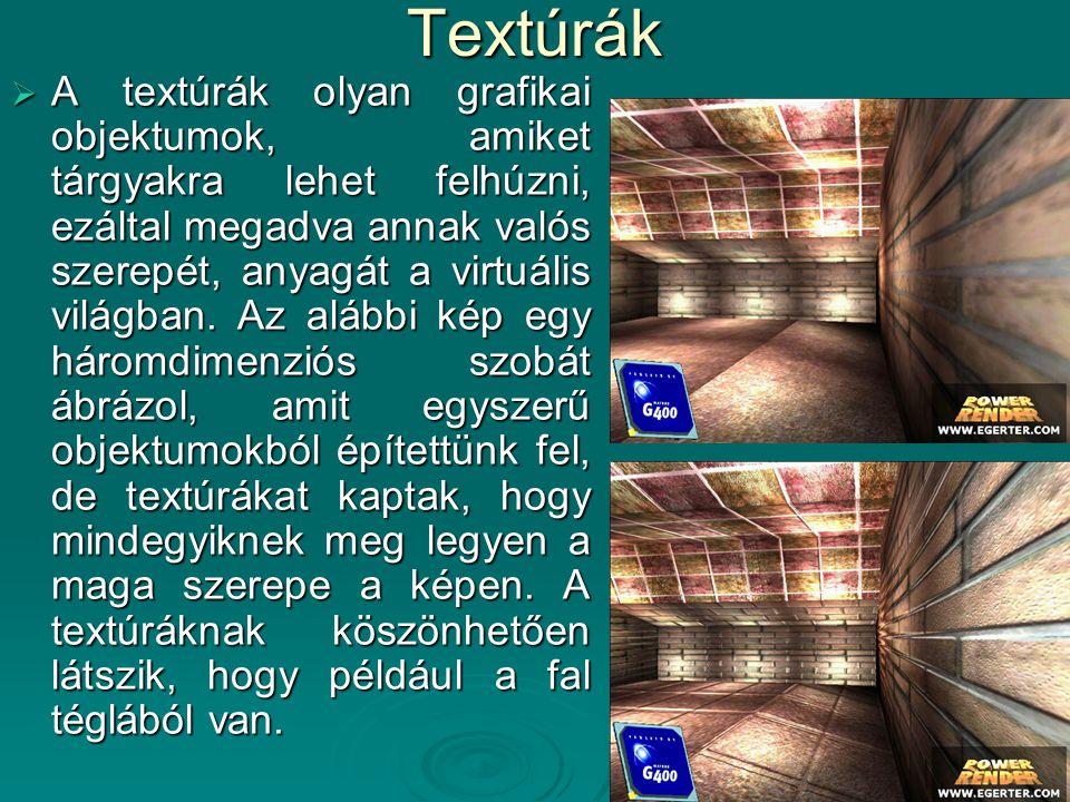 Textúrák  A textúrák olyan grafikai objektumok, amiket tárgyakra lehet felhúzni, ezáltal megadva annak valós szerepét, anyagát a virtuális világban.