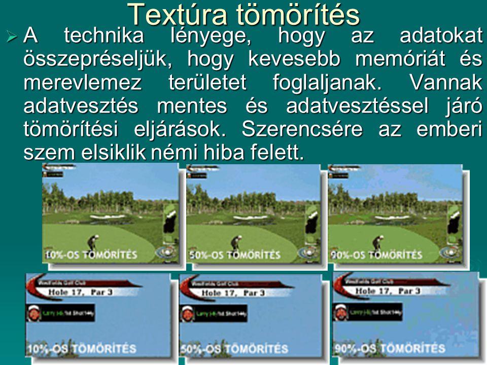 Textúra tömörítés  A technika lényege, hogy az adatokat összepréseljük, hogy kevesebb memóriát és merevlemez területet foglaljanak. Vannak adatveszté