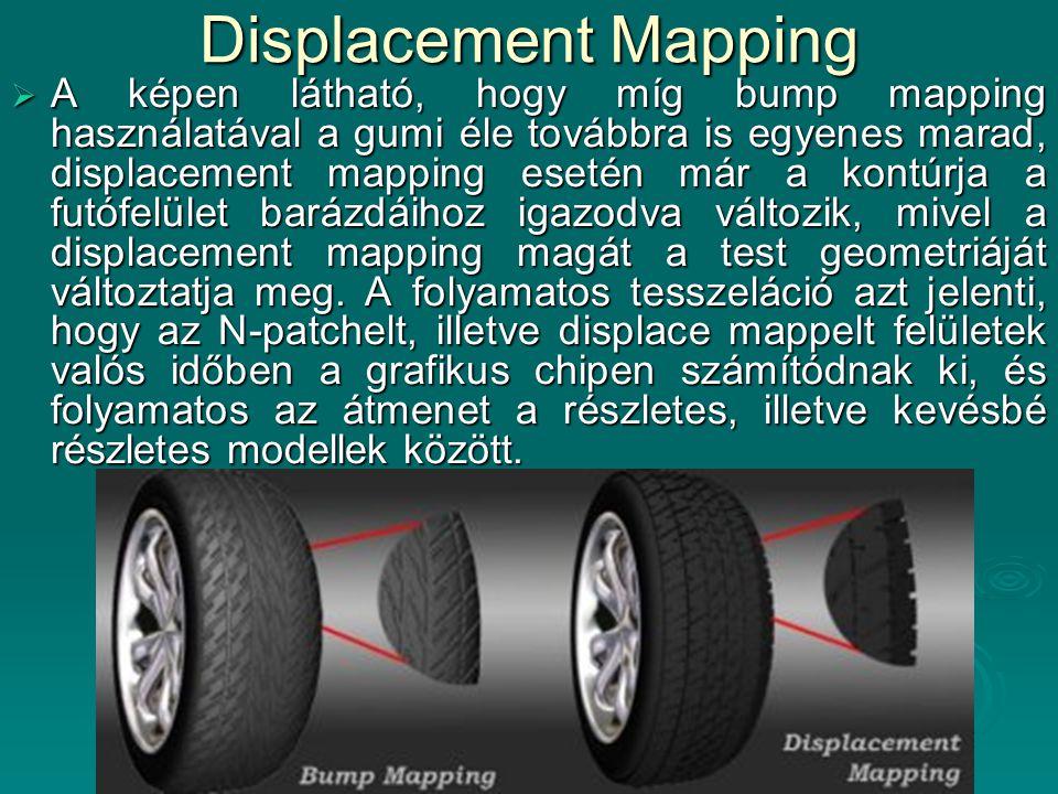 Displacement Mapping  A képen látható, hogy míg bump mapping használatával a gumi éle továbbra is egyenes marad, displacement mapping esetén már a ko