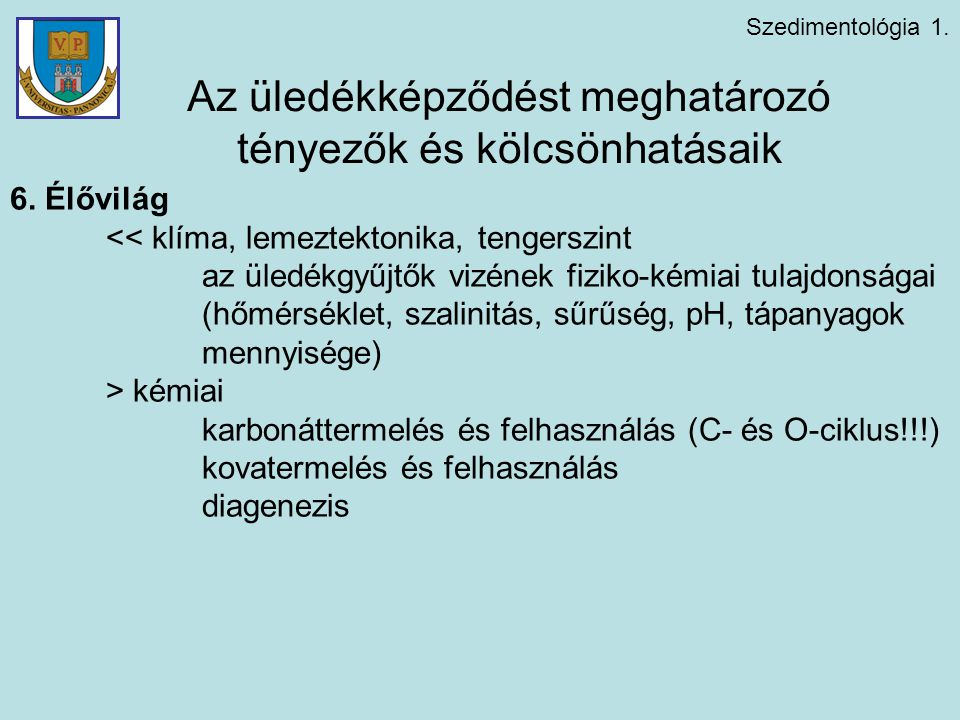 Szedimentológia 1. Az üledékképződést meghatározó tényezők és kölcsönhatásaik 6. Élővilág << klíma, lemeztektonika, tengerszint az üledékgyűjtők vizén