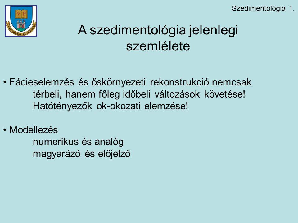 Szedimentológia 1.Alapfogalmak Anyag-alak-folyamat = fácieselemzés 1.