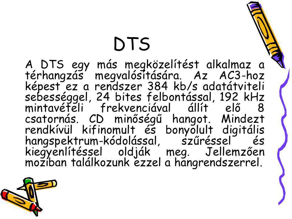 DTS A DTS egy más megközelítést alkalmaz a térhangzás megvalósítására. Az AC3-hoz képest ez a rendszer 384 kb/s adatátviteli sebességgel, 24 bites fel