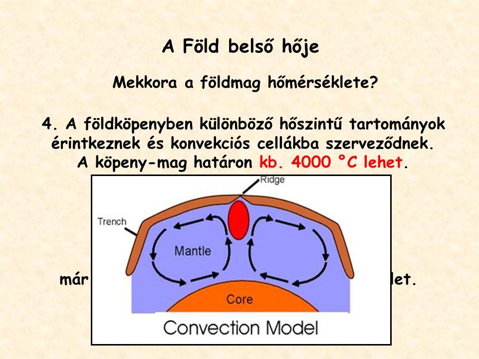 A Föld belső hője Mekkora a földmag hőmérséklete.4.